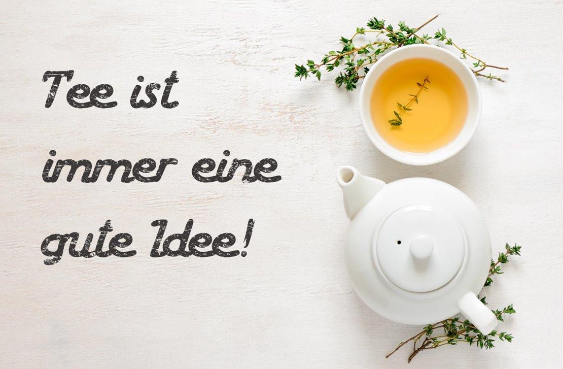 Tee ist immer eine gute Idee